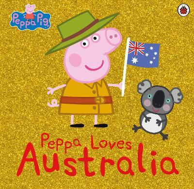 Peppa Pig: Peppa Loves Australia book