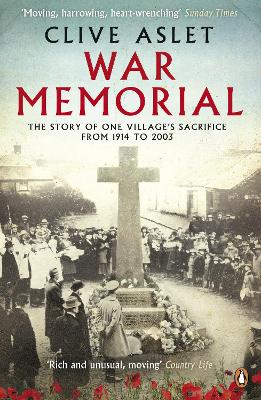 War Memorial: The Story of One Village's Sacrifice from 1914 to 2003 by Clive Aslet