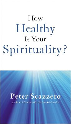 How Healthy is Your Spirituality? by Peter Scazzero