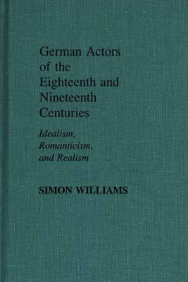 German Actors of the Eighteenth and Nineteenth Centuries by Simon Williams