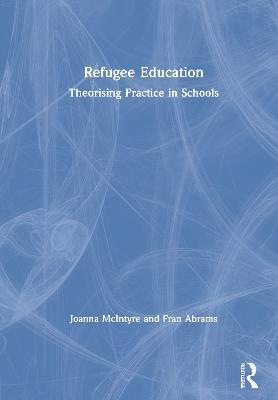Refugee Education: Theorising Practice in Schools book