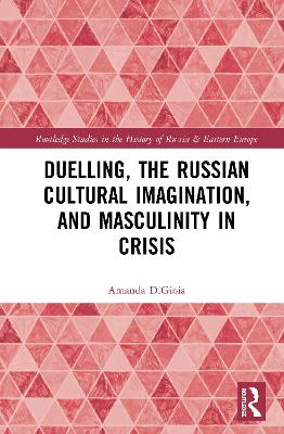 Duelling, the Russian Cultural Imagination, and Masculinity in Crisis book