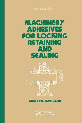 Machinery Adhesives for Locking, Retaining, and Sealing by G. S. Haviland
