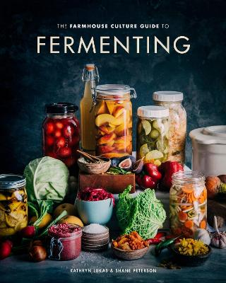 The Farmhouse Culture Guide to Fermenting: Crafting Live Cultured Foods and Drinks with 100 Recipes from Kimchi to Kombucha by Kathryn Lukas