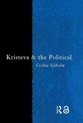 Kristeva and the Political by Cecilia Sjoholm