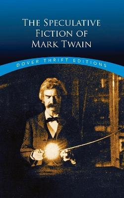 The Speculative Fiction of Mark Twain by Mark Twain