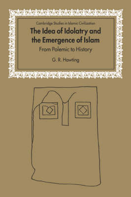 The Idea of Idolatry and the Emergence of Islam by G. R. Hawting