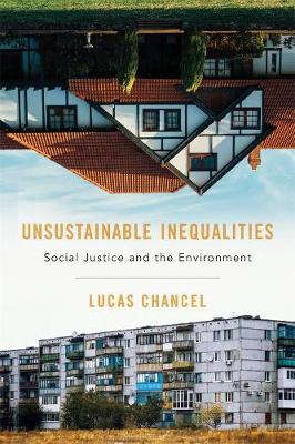 Unsustainable Inequalities: Social Justice and the Environment by Lucas Chancel