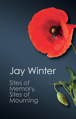 Sites of Memory, Sites of Mourning by Jay Winter