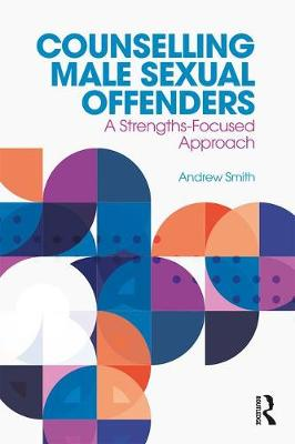 Counselling Male Sexual Offenders by Andrew Smith