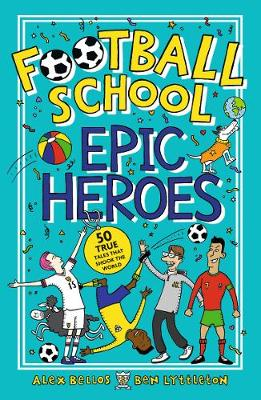 Football School Epic Heroes: 50 true tales that shook the world book