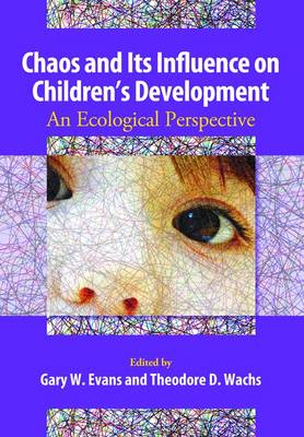 Chaos and Its Influence on Children's Development by Gary W. Evans