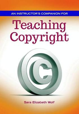 Instructor's Companion for Teaching Copyright by Sara Wolf