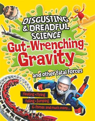 Disgusting and Dreadful Science: Gut-wrenching Gravity and Other Fatal Forces book