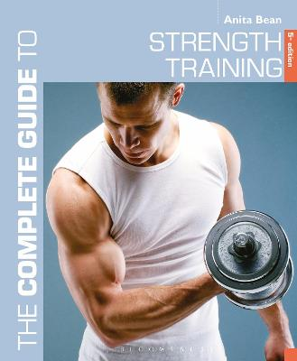 Complete Guide to Strength Training 5th edition by Anita Bean