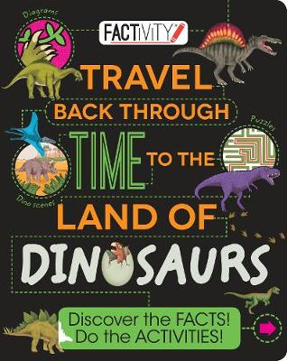 Factivity Travel Back Through Time to the Land of Dinosaurs book
