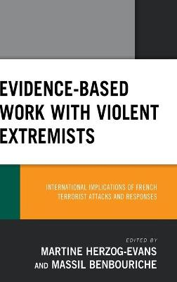 Evidence-Based Work with Violent Extremists: International Implications of French Terrorist Attacks and Responses by Martine Herzog-Evans
