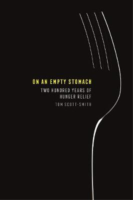 On an Empty Stomach: Two Hundred Years of Hunger Relief by Tom Scott-Smith