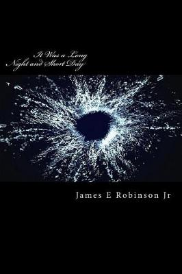 It Was a Long Night and Short Day by James E. Robinson