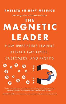 The Magnetic Leader by Roberta Chinsky Matuson