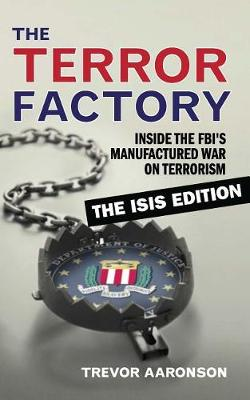 The Terror Factory: The Isis Edition by Trevor Aaronson