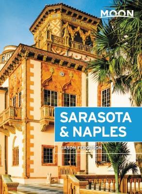 Moon Sarasota & Naples (Third Edition): Including Sanibel Island & the Everglades by Jason Ferguson