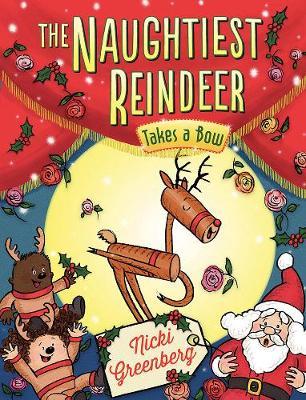 The Naughtiest Reindeer Takes a Bow by Nicki Greenberg