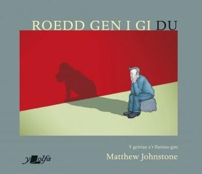 Roedd Gen i Gi Du by Matthew Johnstone