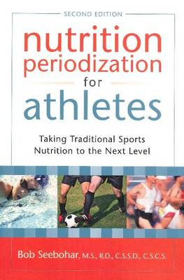 Nutrition Periodization for Athletes by Bob Seebohar