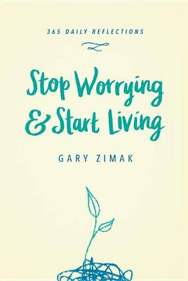 Stop Worrying & Start Living by Gary Zimak