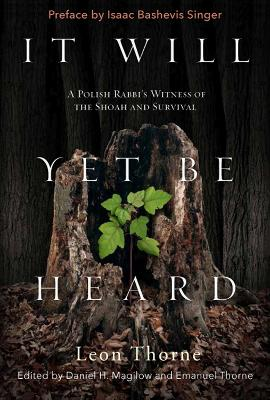 It Will Yet Be Heard: A Polish Rabbi's Witness of the Shoah and Survival by Leon Thorne