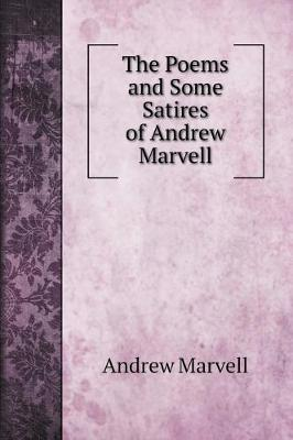 The Poems and Some Satires of Andrew Marvell by Andrew Marvell