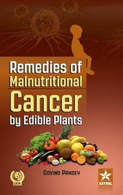 Remedies of Malnutritional Cancer by Edible Plants by Govind Pandey