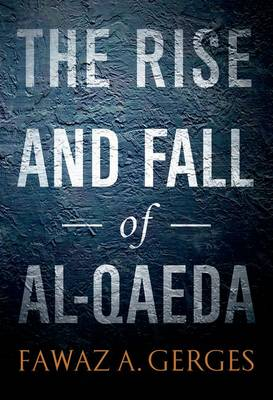 Rise and Fall of Al-Qaeda by Fawaz A. Gerges