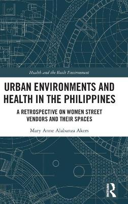 Urban Environments and Health in the Philippines: A Retrospective on Women Street Vendors and their Spaces book