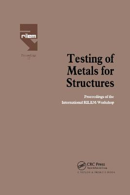 Testing of Metals for Structures: Proceedings of the International RILEM Workshop book