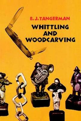 Whittling and Woodcarving by E. J. Tangerman