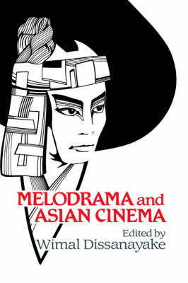 Melodrama and Asian Cinema by Wimal Dissanayake