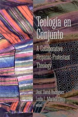 Teologia en Conjunto: A Collaborative Hispanic Protestant Theology by Jose David Rodriguez