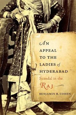 An Appeal to the Ladies of Hyderabad: Scandal in the Raj by Benjamin B. Cohen