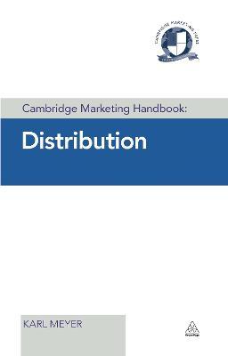 Cambridge Marketing Handbook: Distribution by Karl Meyer
