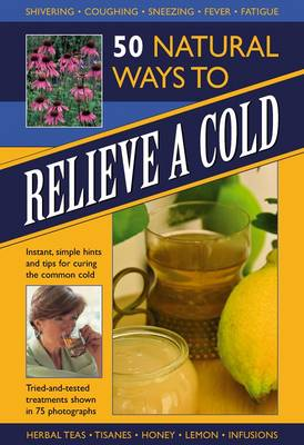 50 Natural Ways to Relieve a Cold by Raje Airey
