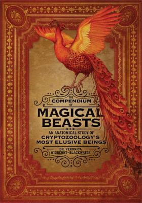 The Compendium of Magical Beasts: An Anatomical Study of Cryptozoology's Most Elusive Beings by Dr. Veronica Wigberht-Blackwater