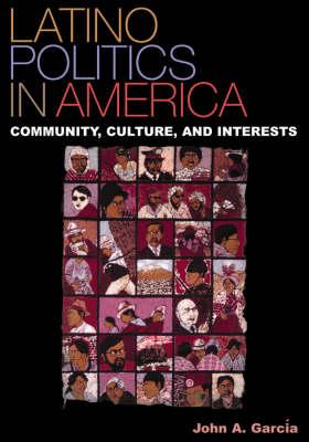 Latino Politics in America by John A. Garcia