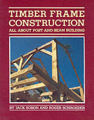 Timber Frame Construction by Jack Sobon