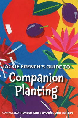Jackie French's Guide to Companion Planting by Jackie French