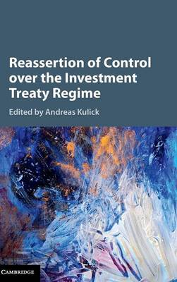 Reassertion of Control over the Investment Treaty Regime by Andreas Kulick
