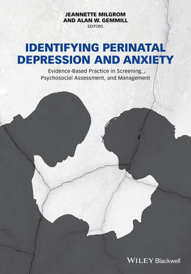 Identifying Perinatal Depression and Anxiety -    Evidence-based Practice in Screening, Psychosocialassessment and Management by Jeannette Milgrom