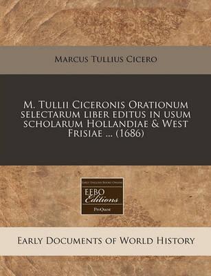 M. Tullii Ciceronis Orationum Selectarum Liber Editus in Usum Scholarum Hollandiae & West Frisiae ... (1686) by Marcus Tullius Cicero