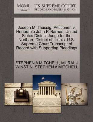 Joseph M. Taussig, Petitioner, V. Honorable John P. Barnes, United States District Judge for the Northern District of Illinois. U.S. Supreme Court Transcript of Record with Supporting Pleadings by Stephen A. Mitchell